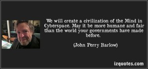 quote-we-will-create-a-civilization-of-the-mind-in-cyberspace-may-it-be-more-humane-and-fair-than-the-john-perry-barlow-12084