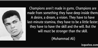 http://johntomsett.files.wordpress.com/2014/04/quote-champions-aren-t-made-in-gyms-champions-are-made-from-something-they-have-deep-inside-them-a-muhammad-ali-337207.jpg?resize=400%2C195
